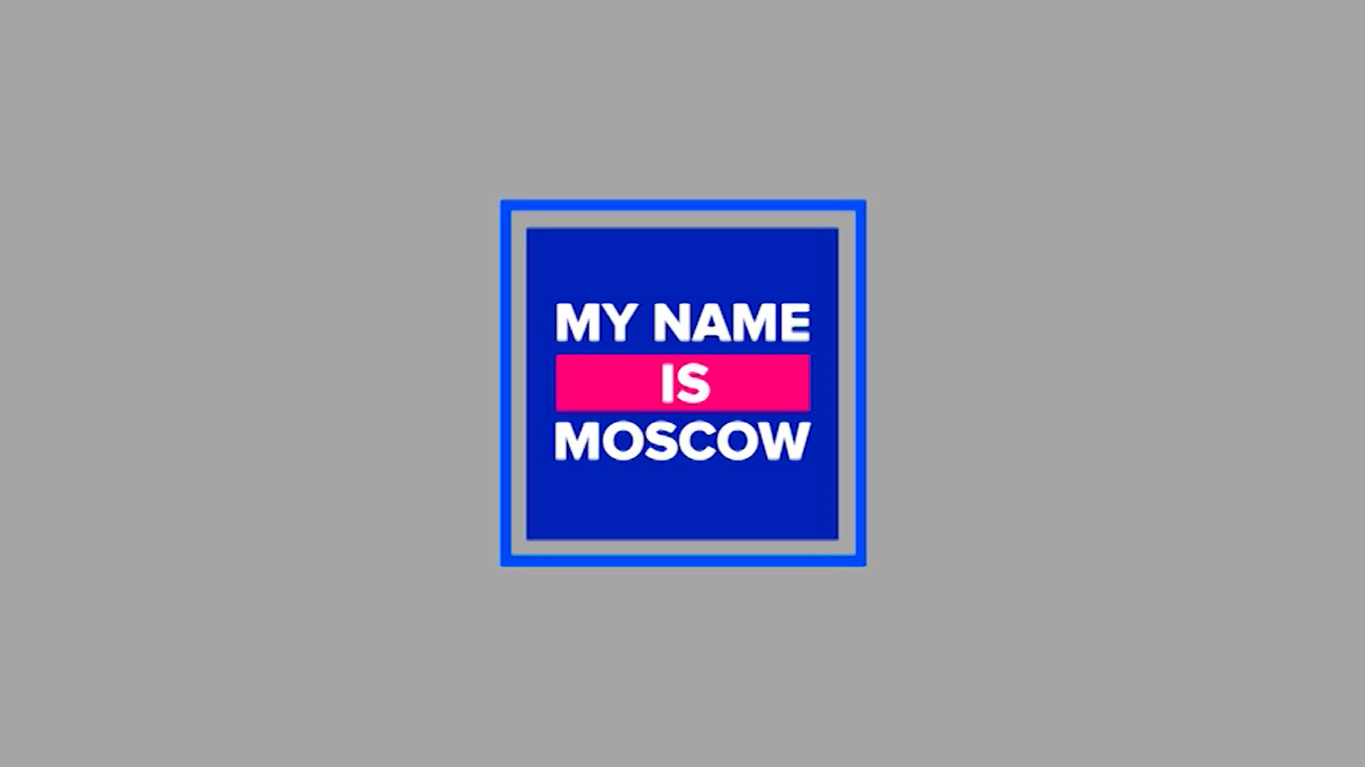 My name is Moscow